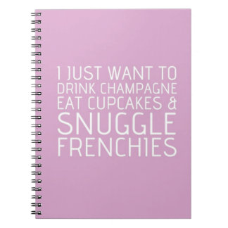 I Just Want To - Champagne & Frenchies Spiral Notebook