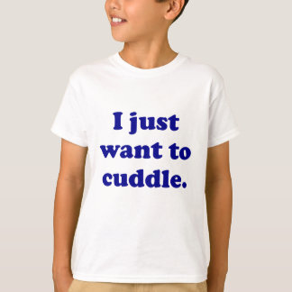 I Just Want to Cuddle T-Shirt