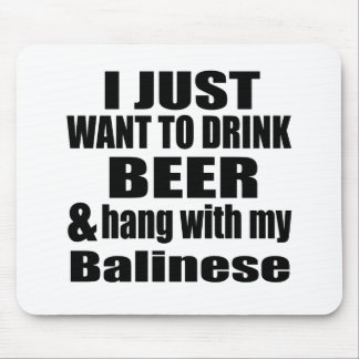 I JUST WANT TO DRINK BEER AND HANG WITH MY Balines Mouse Pad