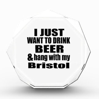 I JUST WANT TO DRINK BEER AND HANG WITH MY Bristol Acrylic Award