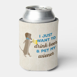 I just want to drink beer & pet my wiener can cooler
