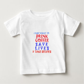 I Just want to drink coffee Baby T-Shirt
