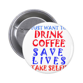 I Just want to drink coffee Button
