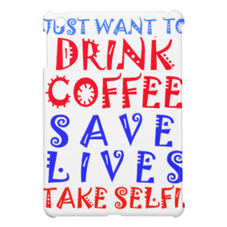 I Just want to drink coffee Cover For The iPad Mini