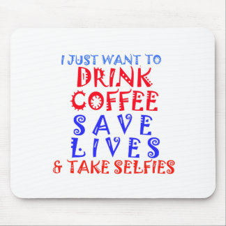 I Just want to drink coffee Mouse Pad