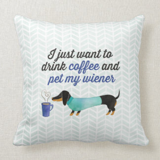 I just want to drink coffee & pet my wiener (Blue) Throw Pillow
