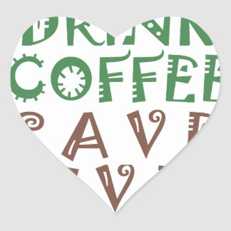 I Just want to drink coffee Save lives and take se Heart Sticker