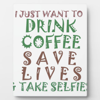 I Just want to drink coffee Save lives and take se Plaque