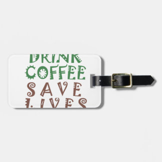 I Just want to drink coffee Save lives and take se Tag For Luggage