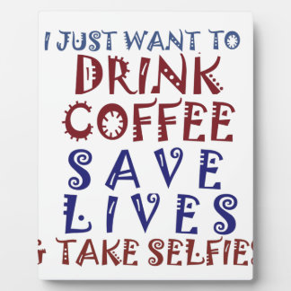 I Just want to drink coffee Save lives Plaque