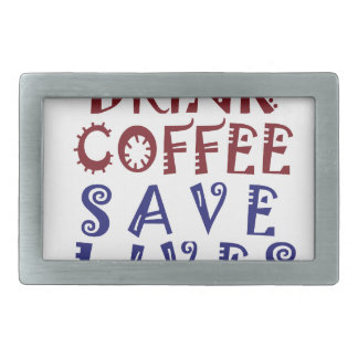 I Just want to drink coffee Save lives Rectangular Belt Buckle