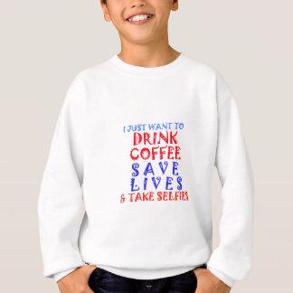 I Just want to drink coffee Sweatshirt