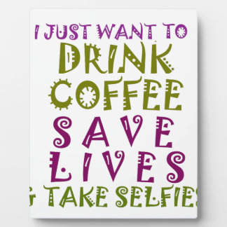 I Just want to drink coffee & take selfies Plaque