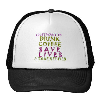 I Just want to drink coffee & take selfies Trucker Hat