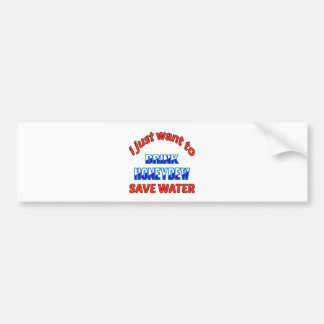 I just want to drink Honeydew save water Car Bumper Sticker