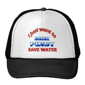 I just want to drink Pinot save water Trucker Hat