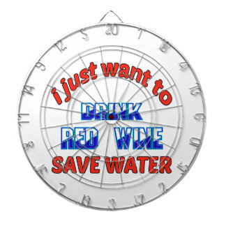 I just want to drink Red Wine save water Dartboard