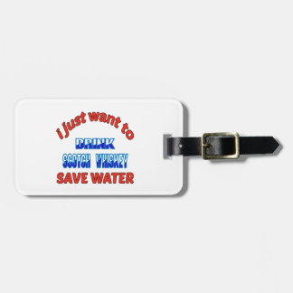 I just want to drink Scotch Whisky save water Luggage Tag