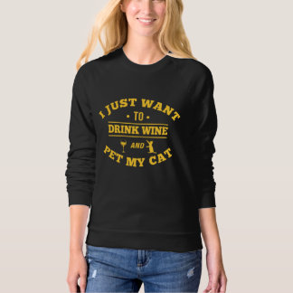 I Just Want To Drink Wine And Pet My Cat Sweatshirt