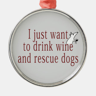I Just Want To Drink Wine and Save Dogs Metal Ornament