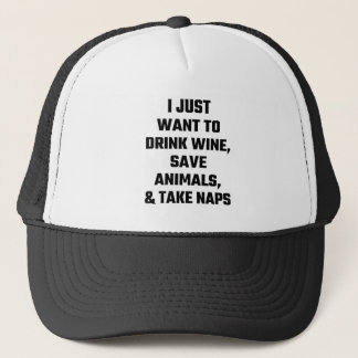 I Just Want To Drink Wine, Save Animals, And Nap Trucker Hat