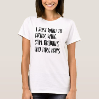 I Just want to Drink Wine, Save Animals, and Take T-Shirt