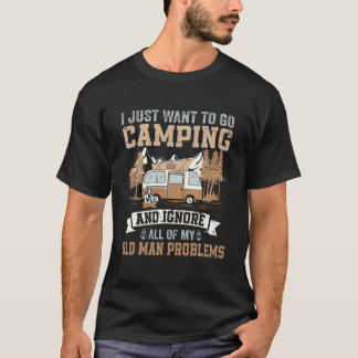 I Just Want To Go Camping - Funny Camping And Fire T-Shirt