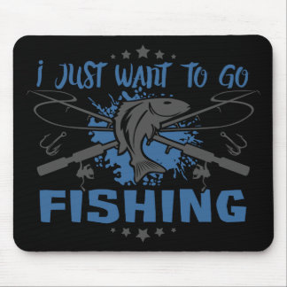 I Just Want To Go Fishing Mouse Pad