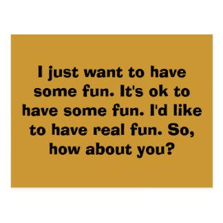 I just want to have some fun. It's ok to have s... Postcard
