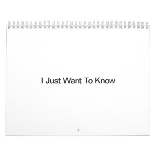I Just Want To Know Wall Calendar