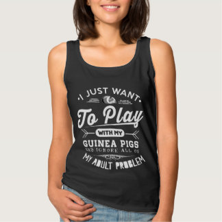 I just Want To Play With My Guinea Pigs Tank Top