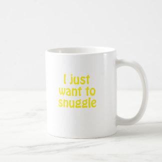 I Just Want to Snuggle Coffee Mug