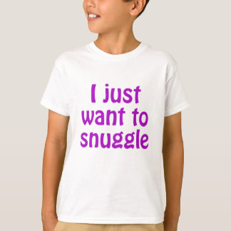 I Just Want to Snuggle T-Shirt