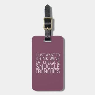 I Just Want To - Wine & Frenchies Bag Tag