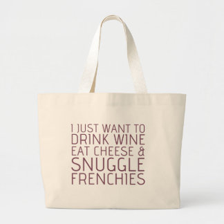 I Just Want To - Wine & Frenchies Large Tote Bag