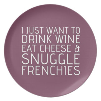 I Just Want To - Wine & Frenchies Melamine Plate