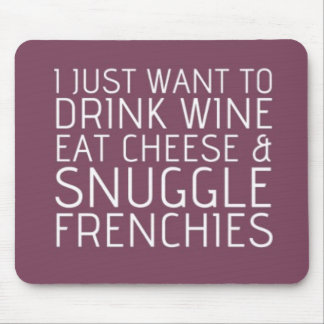 I Just Want To - Wine & Frenchies Mouse Pad