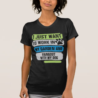 I Just Want To Work In My Garden And Hangout T-Shirt