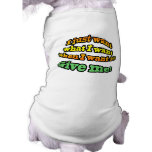 I just want, what I want, when I want it! GIVE ME! Pet Shirt