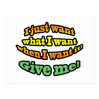 I just want, what I want, when I want it! GIVE ME! Postcard