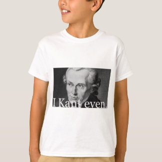I Kant Even T-Shirt
