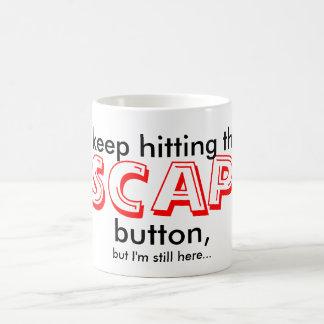 I keep hitting the ESCAPE button, but... Coffee Mug