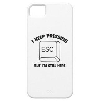 I Keep Pressing ESC But I'm Still Here iPhone SE/5/5s Case