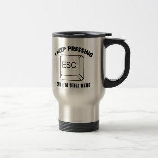 I Keep Pressing ESC But I'm Still Here Coffee Mugs