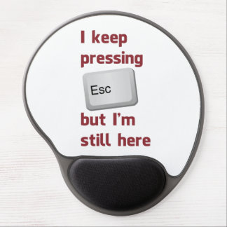 I Keep Pressing The Escape Key But I'm Still Here Gel Mouse Pad