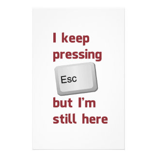 I Keep Pressing The Escape Key But I'm Still Here Stationery
