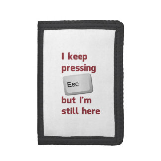 I Keep Pressing The Escape Key But I'm Still Here Tri-fold Wallet