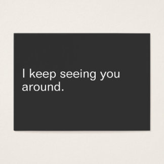 I KEEP SEEING YOU AROUND. BUSINESS CARD