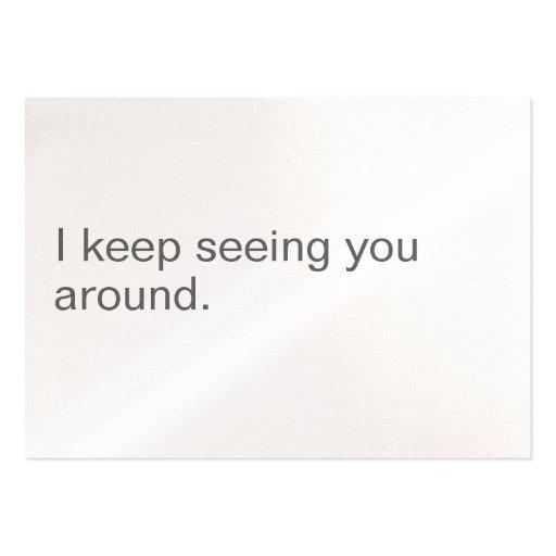I KEEP SEEING YOU AROUND. BUSINESS CARD