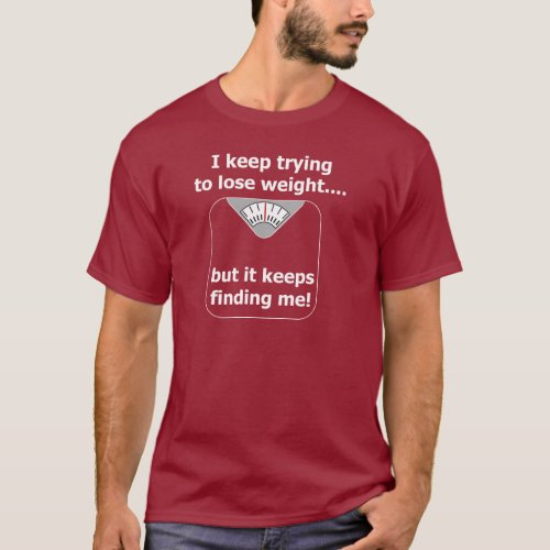 I keep trying to lose weight....2 T-Shirt